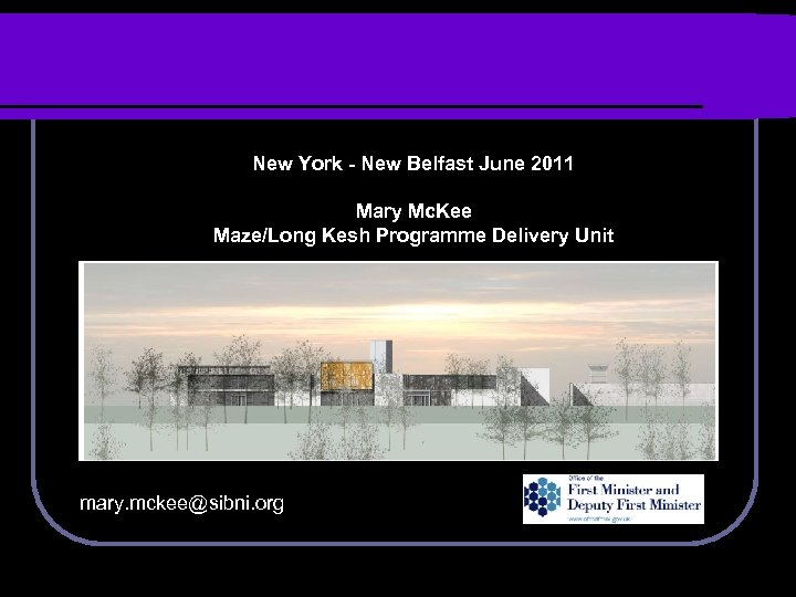New York - New Belfast June 2011 Mary Mc. Kee Maze/Long Kesh Programme Delivery