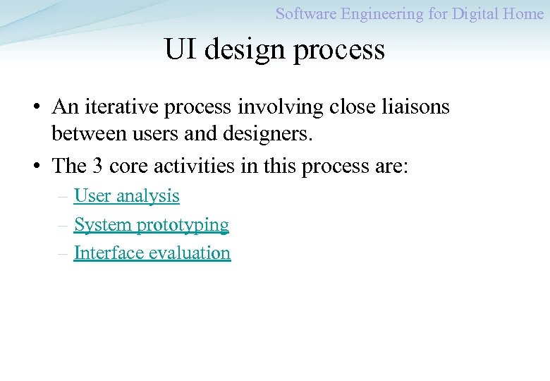 Software Engineering for Digital Home UI design process • An iterative process involving close