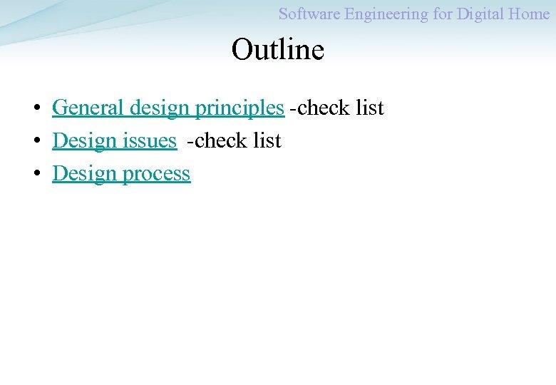 Software Engineering for Digital Home Outline • General design principles -check list • Design