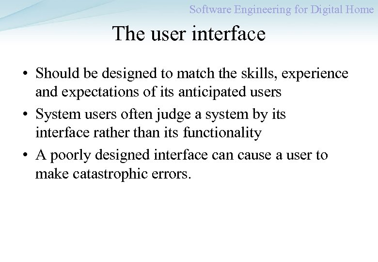 Software Engineering for Digital Home The user interface • Should be designed to match