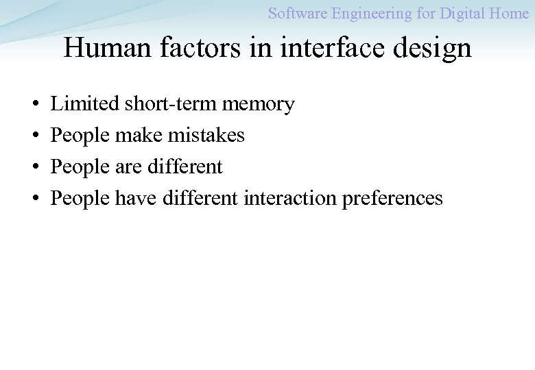 Software Engineering for Digital Home Human factors in interface design • • Limited short-term
