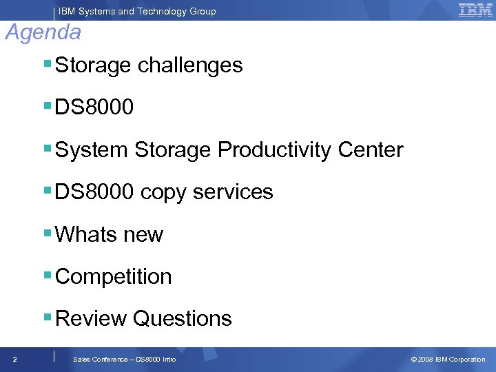 IBM Systems and Technology Group Agenda § Storage challenges § DS 8000 § System