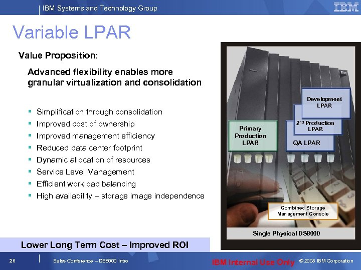 IBM Systems and Technology Group Variable LPAR Value Proposition: Advanced flexibility enables more granular