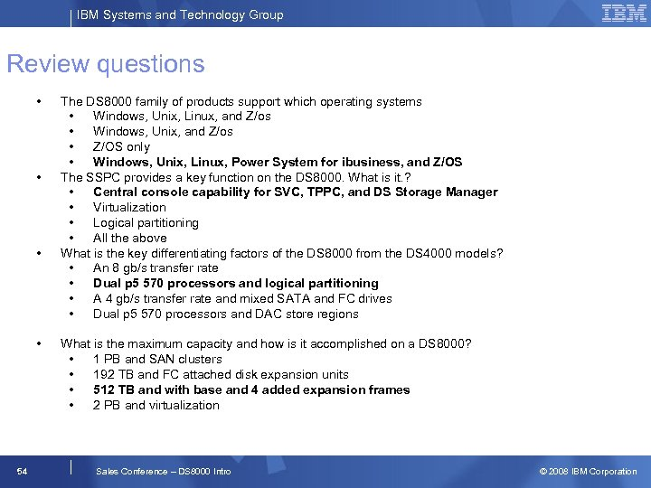 IBM Systems and Technology Group Review questions • • 54 The DS 8000 family