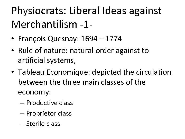 Physiocrats: Liberal Ideas against Merchantilism -1 • François Quesnay: 1694 – 1774 • Rule