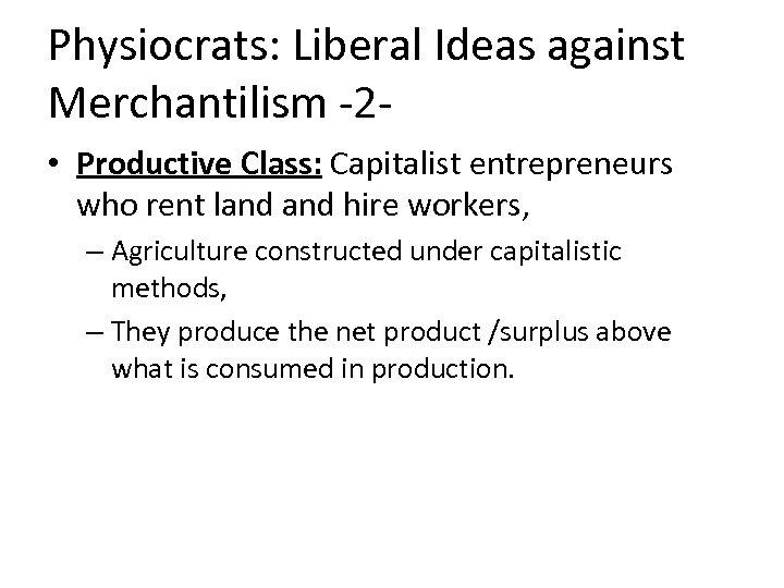 Physiocrats: Liberal Ideas against Merchantilism -2 • Productive Class: Capitalist entrepreneurs who rent land