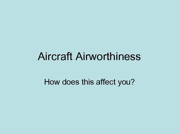 Aircraft Airworthiness How does this affect you?