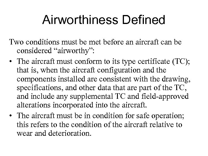 """Airworthiness Defined Two conditions must be met before an aircraft can be considered """"airworthy"""":"""
