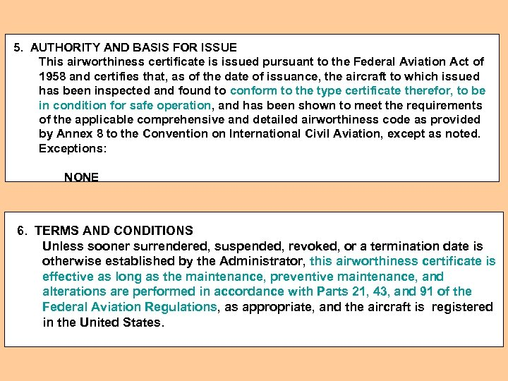 5. AUTHORITY AND BASIS FOR ISSUE This airworthiness certificate is issued pursuant to the