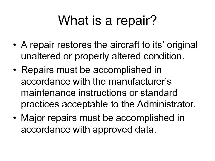 What is a repair? • A repair restores the aircraft to its' original unaltered