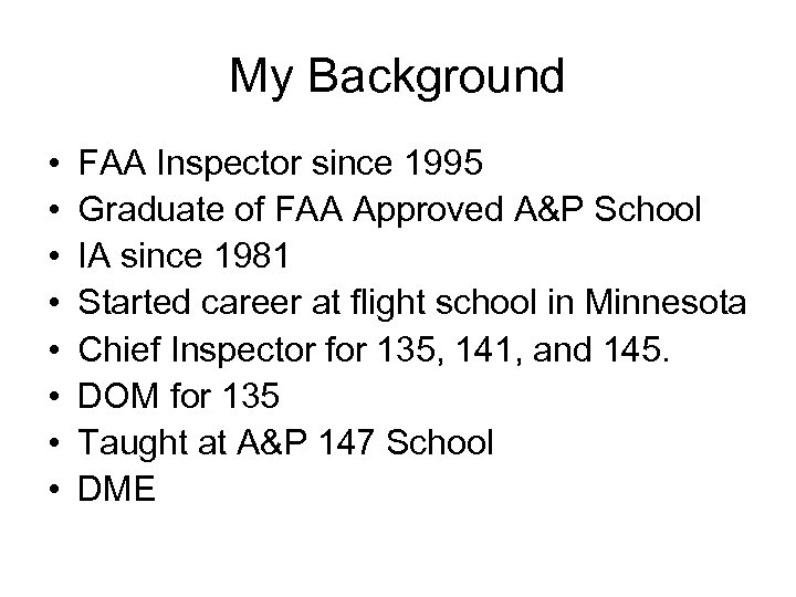 My Background • • FAA Inspector since 1995 Graduate of FAA Approved A&P School