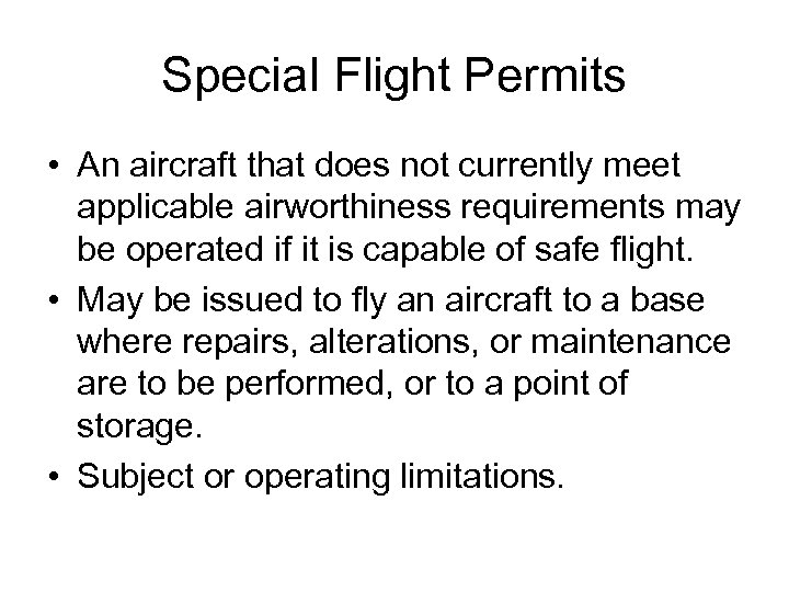 Special Flight Permits • An aircraft that does not currently meet applicable airworthiness requirements