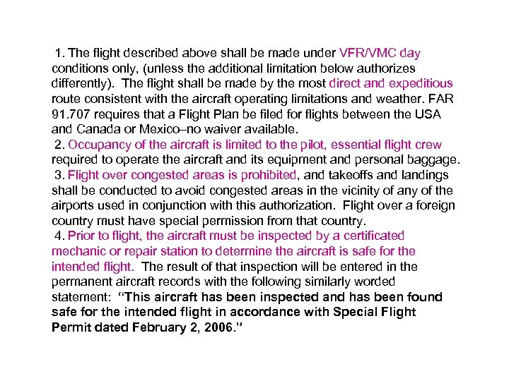 1. The flight described above shall be made under VFR/VMC day conditions only, (unless
