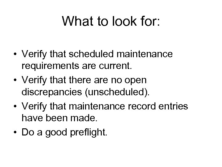 What to look for: • Verify that scheduled maintenance requirements are current. • Verify