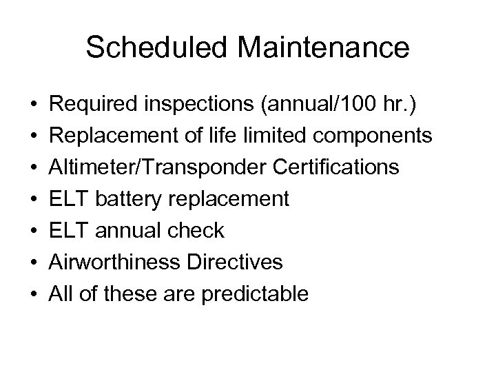 Scheduled Maintenance • • Required inspections (annual/100 hr. ) Replacement of life limited components
