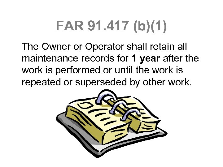 FAR 91. 417 (b)(1) The Owner or Operator shall retain all maintenance records for