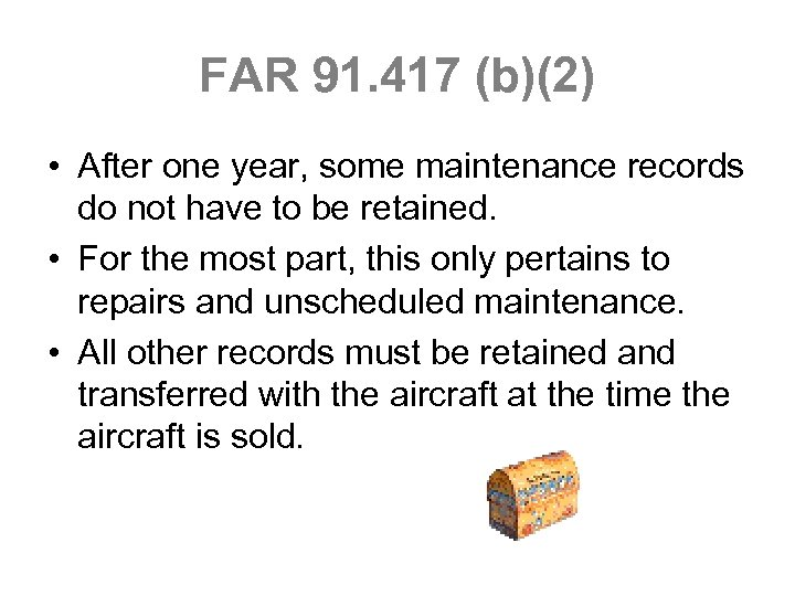 FAR 91. 417 (b)(2) • After one year, some maintenance records do not have