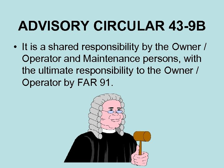ADVISORY CIRCULAR 43 -9 B • It is a shared responsibility by the Owner