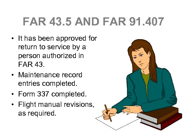 FAR 43. 5 AND FAR 91. 407 • It has been approved for return