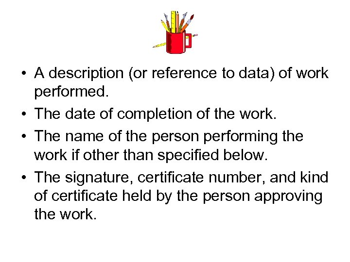 • A description (or reference to data) of work performed. • The date
