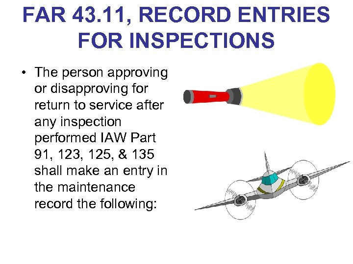 FAR 43. 11, RECORD ENTRIES FOR INSPECTIONS • The person approving or disapproving for