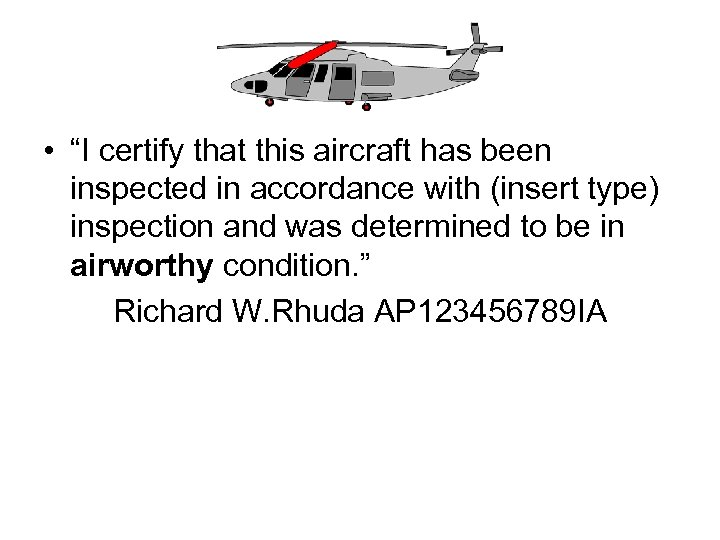 """• """"I certify that this aircraft has been inspected in accordance with (insert"""