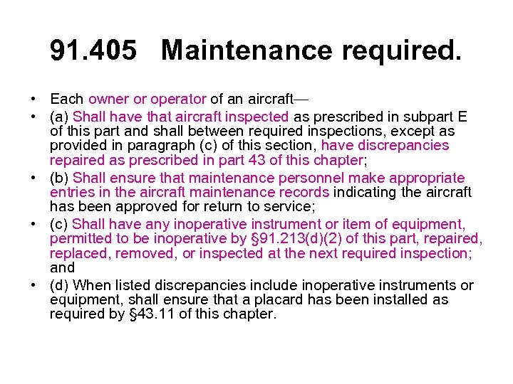 91. 405 Maintenance required. • Each owner or operator of an aircraft— • (a)