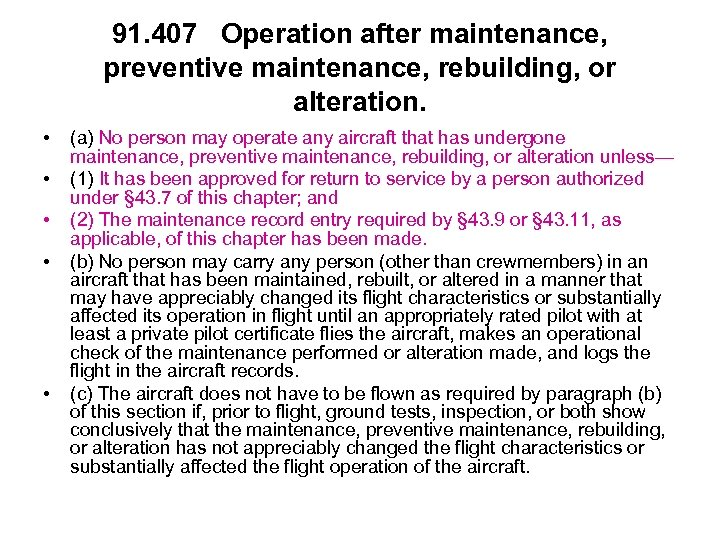 91. 407 Operation after maintenance, preventive maintenance, rebuilding, or alteration. • • • (a)