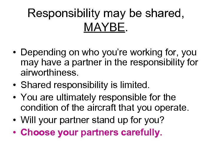 Responsibility may be shared, MAYBE. • Depending on who you're working for, you may