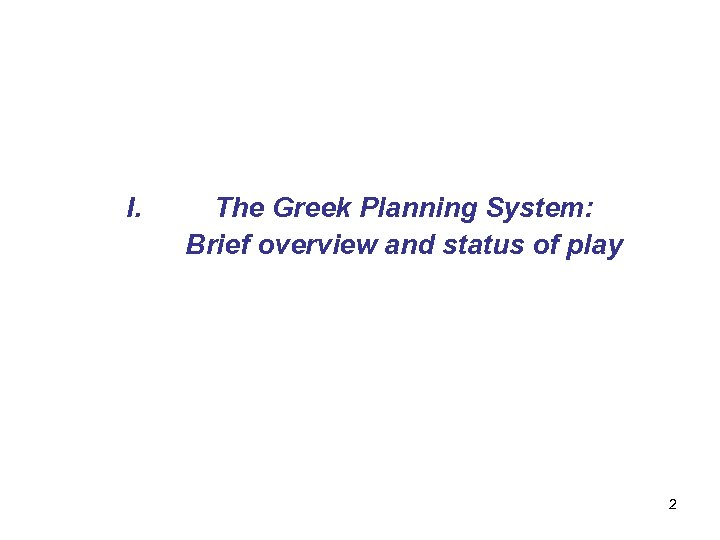 I. The Greek Planning System: Brief overview and status of play 2