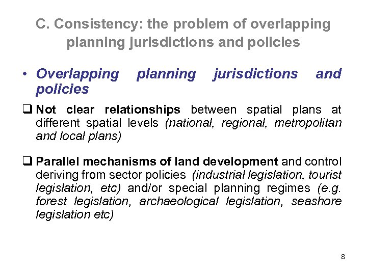 C. Consistency: the problem of overlapping planning jurisdictions and policies • Overlapping policies planning