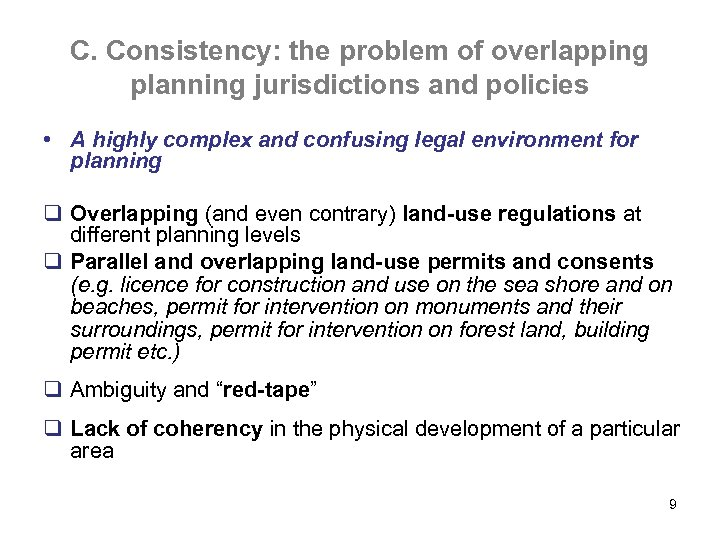 C. Consistency: the problem of overlapping planning jurisdictions and policies • A highly complex
