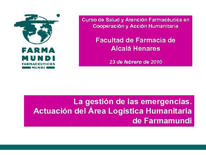 Curso de Salud y Atención Farmacéutica en Cooperación y Acción Humanitaria Facultad de Farmacia