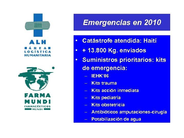 Emergencias en 2010 • Catástrofe atendida: Haití • + 13. 800 Kg. enviados •