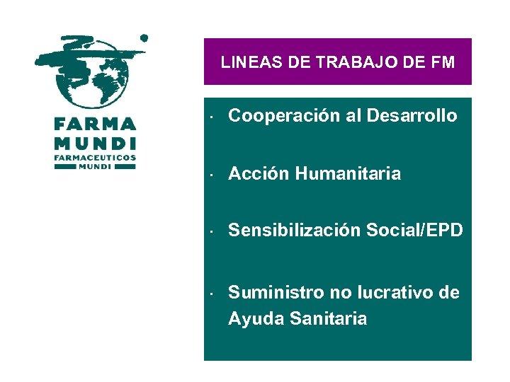 LINEAS DE TRABAJO DE FM × Cooperación al Desarrollo × Acción Humanitaria × Sensibilización