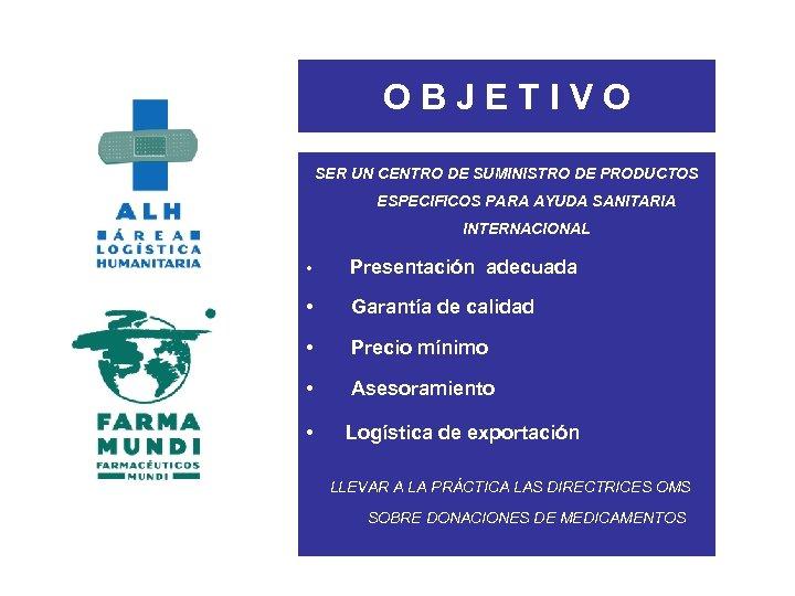 OBJETIVO SER UN CENTRO DE SUMINISTRO DE PRODUCTOS ESPECIFICOS PARA AYUDA SANITARIA INTERNACIONAL •