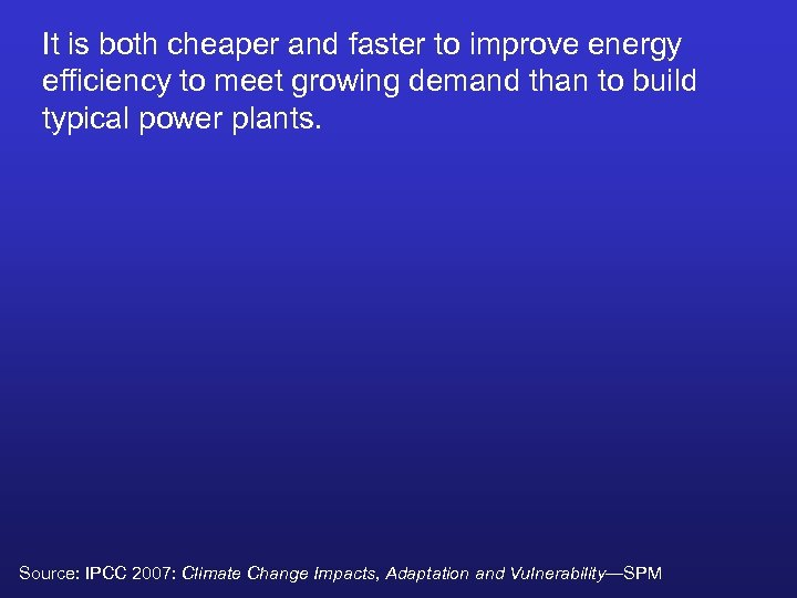 It is both cheaper and faster to improve energy efficiency to meet growing demand
