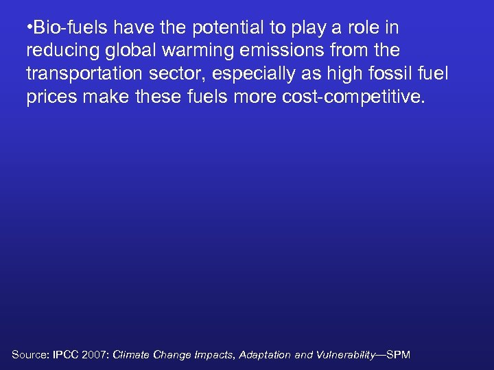 • Bio-fuels have the potential to play a role in reducing global warming