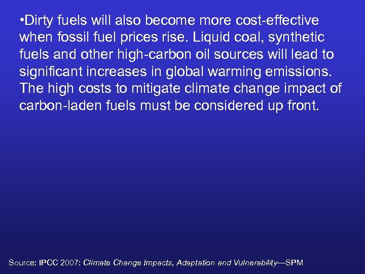 • Dirty fuels will also become more cost-effective when fossil fuel prices rise.