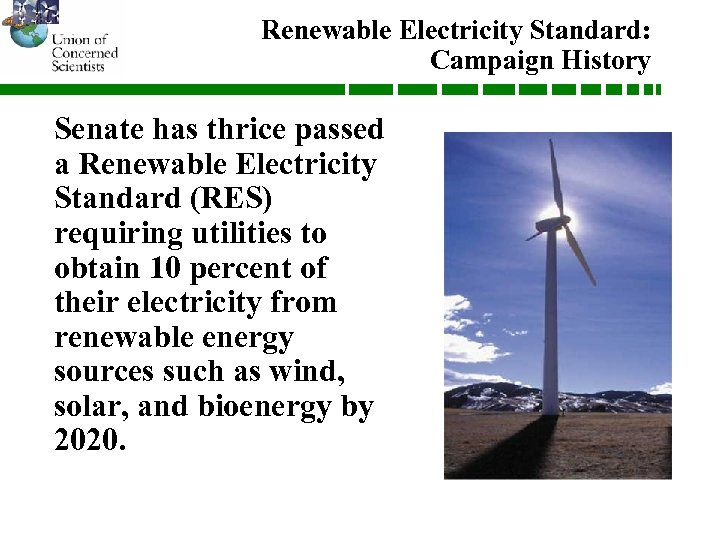 Renewable Electricity Standard: Campaign History Senate has thrice passed a Renewable Electricity Standard (RES)