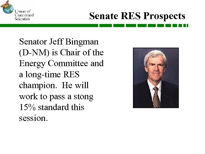 Senate RES Prospects Senator Jeff Bingman (D-NM) is Chair of the Energy Committee and