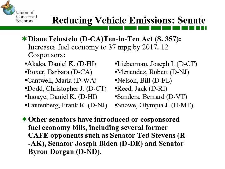 Reducing Vehicle Emissions: Senate ¬Diane Feinstein (D-CA)Ten-in-Ten Act (S. 357): Increases fuel economy to
