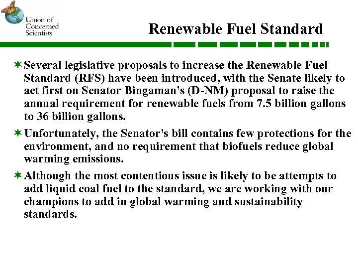 Renewable Fuel Standard ¬Several legislative proposals to increase the Renewable Fuel Standard (RFS) have
