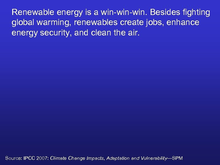 Renewable energy is a win-win. Besides fighting global warming, renewables create jobs, enhance energy