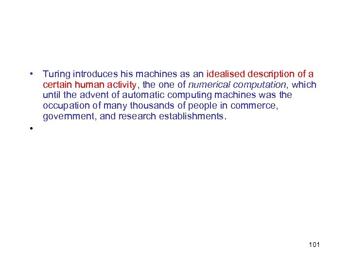 • Turing introduces his machines as an idealised description of a certain human