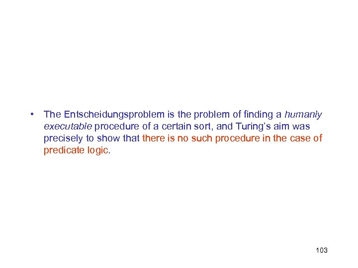 • The Entscheidungsproblem is the problem of finding a humanly executable procedure of