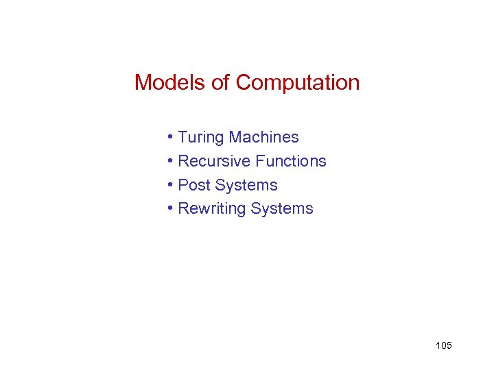 Models of Computation • Turing Machines • Recursive Functions • Post Systems • Rewriting