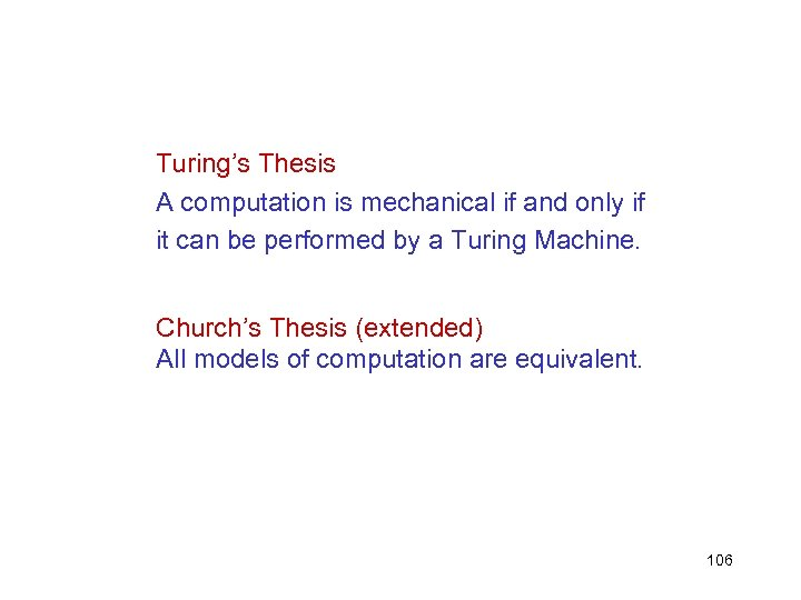 Turing's Thesis A computation is mechanical if and only if it can be performed