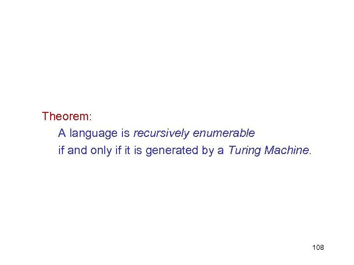 Theorem: A language is recursively enumerable if and only if it is generated by