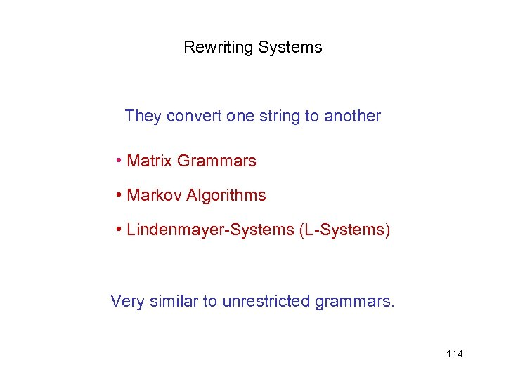Rewriting Systems They convert one string to another • Matrix Grammars • Markov Algorithms